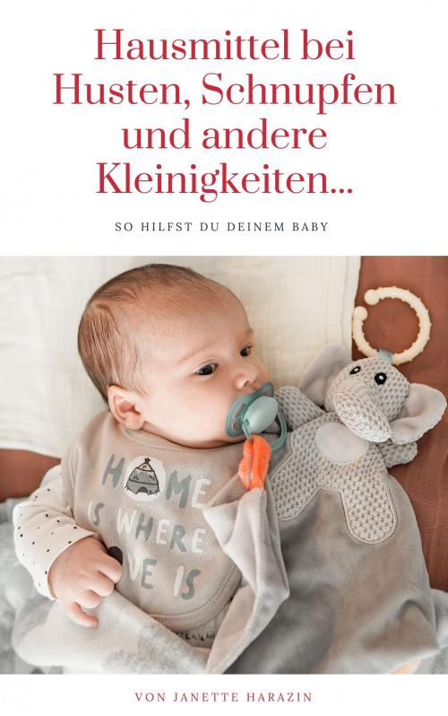 Ebook: So hilfst Du Deinem Baby - Hausmittel bei Husten, Schnupfen und anderen Kleinigkeiten